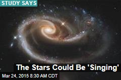 The Stars Could Be 'Singing'