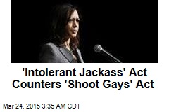 'Intolerant Jackass' Act Counters 'Shoot Gays' Act