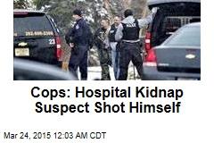 Cops: Hospital Kidnap Suspect Shot Himself