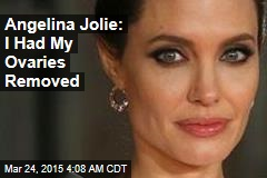 Angelina Jolie: I Had My Ovaries Removed