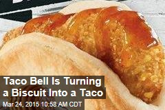 Taco Bell Is Turning a Biscuit Into a Taco