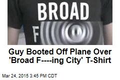 Guy Booted Off Plane Over 'Broad F----ing City' T-Shirt
