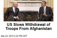 US Slows Withdrawal of Troops From Afghanistan