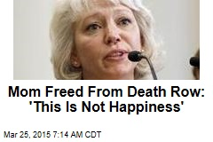 Mom Freed From Death Row: 'This Is Not Happiness'