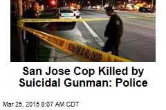 San Jose Cop Killed by Suicidal Gunman: Police