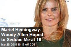 Mariel Hemingway: Woody Allen Hoped to Seduce Me at 18