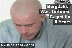 Bergdahl: I Was Tortured, Caged for 5 Years