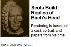 Scots Build Replica of Bach's Head