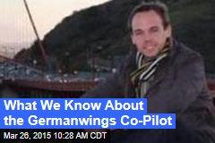 What We Know About the Germanwings Co-Pilot