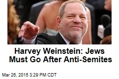 Harvey Weinstein: Jews Must Go After Anti-Semites