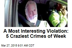 A Most Interesting Violation: 5 Craziest Crimes of Week