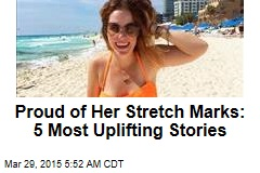 Proud of Her Stretch Marks: 5 Most Uplifting Stories