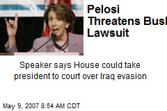 Pelosi Threatens Bush Lawsuit