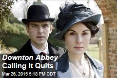 Downton Abbey Calling It Quits