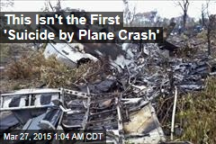 This Isn't the First 'Suicide by Plane Crash'
