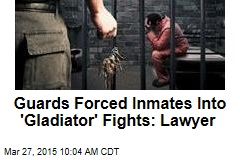 Guards Forced Inmates Into 'Gladiator' Fights: Lawyer