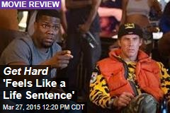 Get Hard 'Feels Like a Life Sentence'