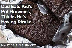 Dad Eats Kid's Pot Brownies, Thinks He's Having Stroke