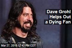 Dave Grohl Helps Out a Dying Fan