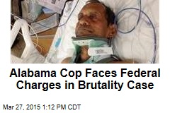 Alabama Cop Faces Federal Charges in Brutality Case