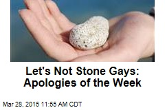 Let's Not Stone Gays: Apologies of the Week