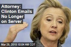 Attorney: Clinton Emails No Longer on Server