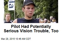 Pilot Had Potentially Serious Vision Trouble, Too