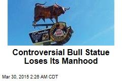 Restaurant Castrates Controversial Bull Statue