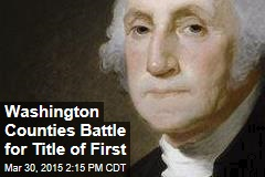 Washington Counties Battle for Title of First