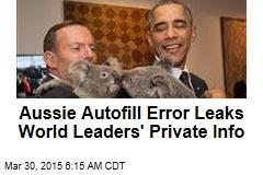 Aussie Autofill Error Leaks World Leaders' Private Info