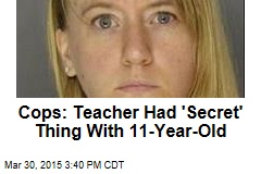 Cops: Teacher Had 'Secret' Thing With 11-Year-Old