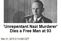 'Unrepentant Nazi Murderer' Dies a Free Man at 93