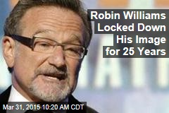 Robin Williams Locked Down His Image for 25 Years