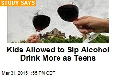 Kids Allowed to Sip Alcohol Drink More as Teens