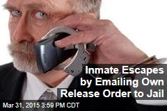 Inmate Escapes by Emailing Own Release Order to Jail