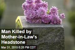 Man Killed by Mother-in-Law's Headstone