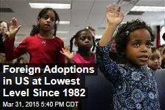 Foreign Adoptions in US at Lowest Level Since 1982