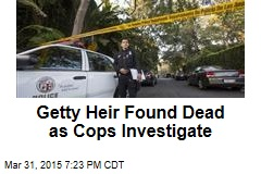 Getty Heir Found Dead as Cops Investigate