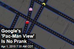 Google's 'Pac-Man View' Is No Prank