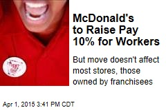 McDonald's to Raise Pay 10% for Workers