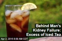 Behind Man's Kidney Failure: Excess of Iced Tea