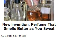 New Invention: Perfume That Smells Better as You Sweat
