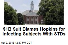 $1B Suit Blames Hopkins for Infecting Subjects With STDs
