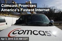 Comcast Promises America's Fastest Internet