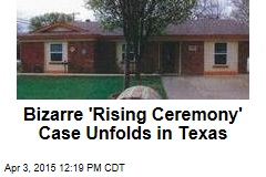 Bizarre 'Rising Ceremony' Case Unfolds in Texas