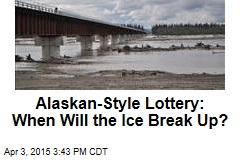 Alaskan-Style Lottery: When Will the Ice Break Up?