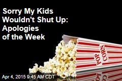 Sorry My Kids Wouldn't Shut Up: Apologies of the Week