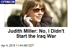 Judith Miller: No, I Didn't Start the Iraq War
