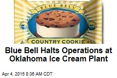 Blue Bell Halts Operations at Oklahoma Ice Cream Plant