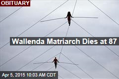 Wallenda Matriarch Dies at 87